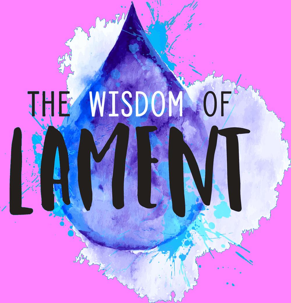Wisdom of lament
